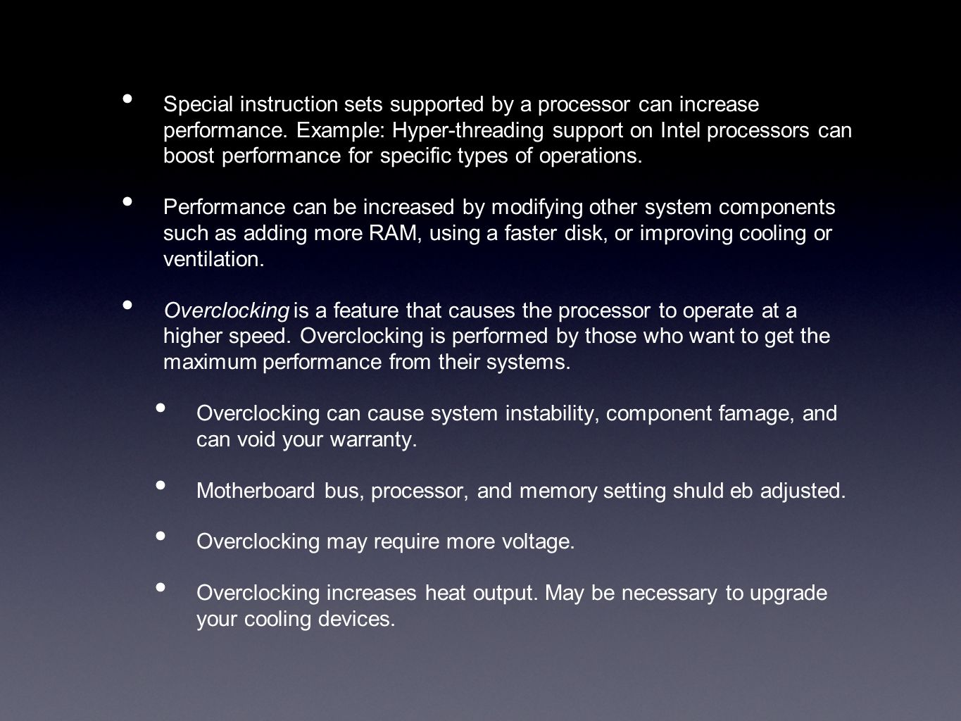 Special instruction sets supported by a processor can increase performance. Example: Hyper-threading support on Intel processors can boost performance