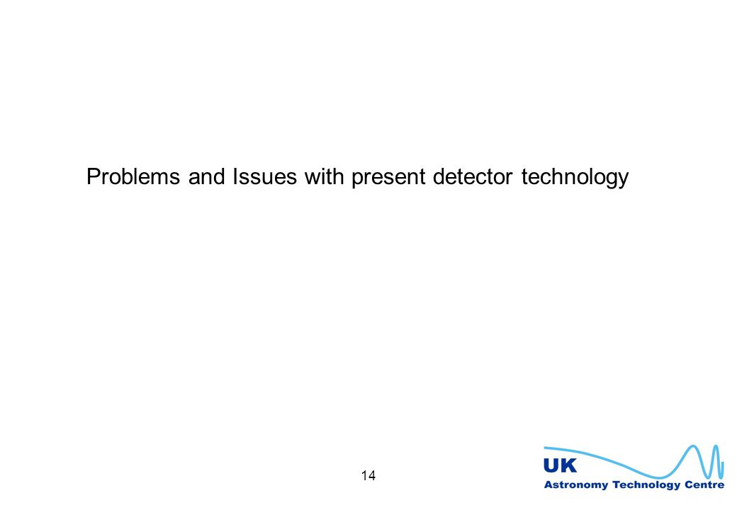 14 Problems and Issues with present detector technology