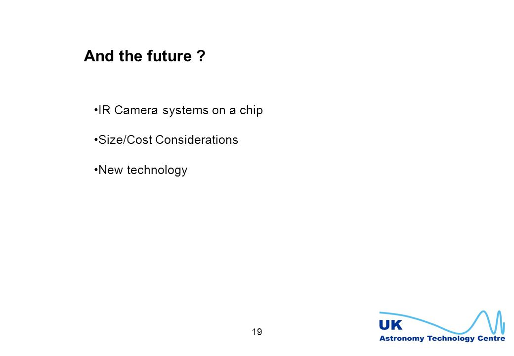 19 And the future IR Camera systems on a chip Size/Cost Considerations New technology