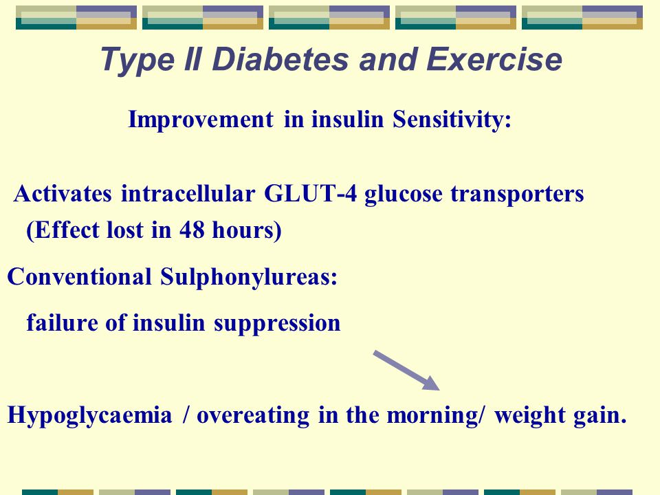 Type II Diabetes and Exercise Improvement in insulin Sensitivity: Activates intracellular GLUT-4 glucose transporters (Effect lost in 48 hours) Conven