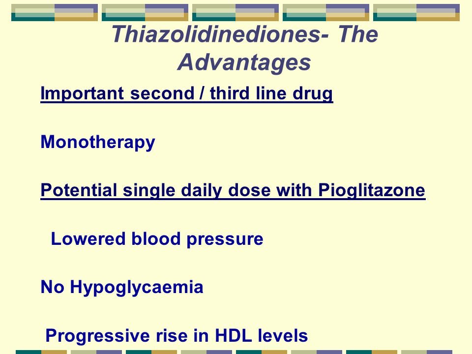 Thiazolidinediones- The Advantages Important second / third line drug Monotherapy Potential single daily dose with Pioglitazone Lowered blood pressure