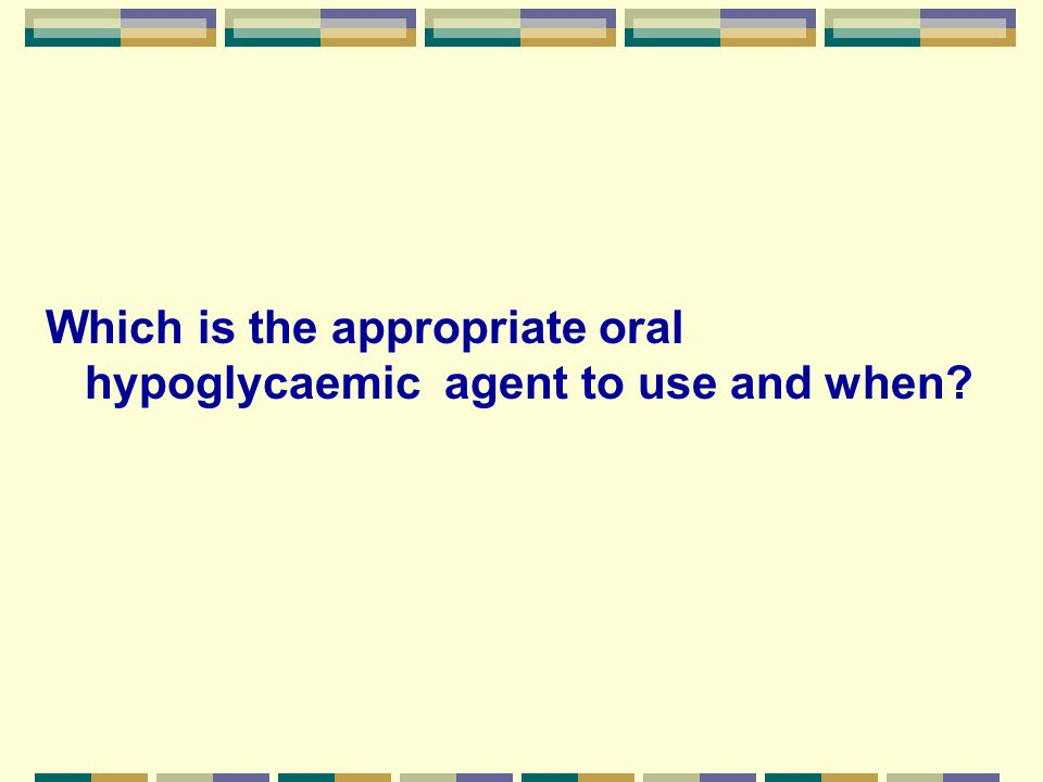 Which is the appropriate oral hypoglycaemic agent to use and when?