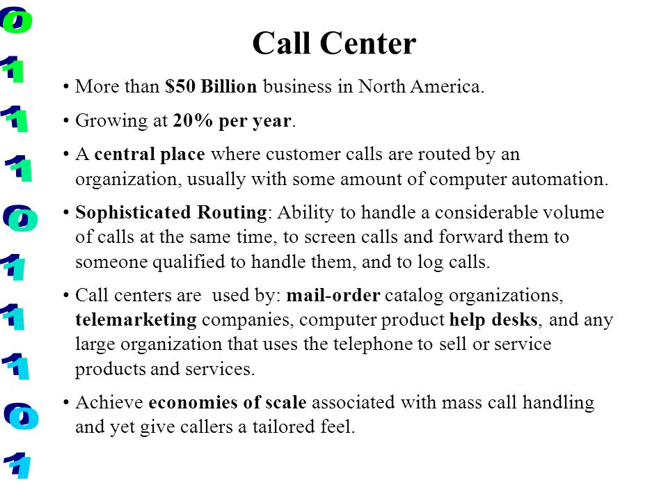 Call Center More than $50 Billion business in North America. Growing at 20% per year. A central place where customer calls are routed by an organizati
