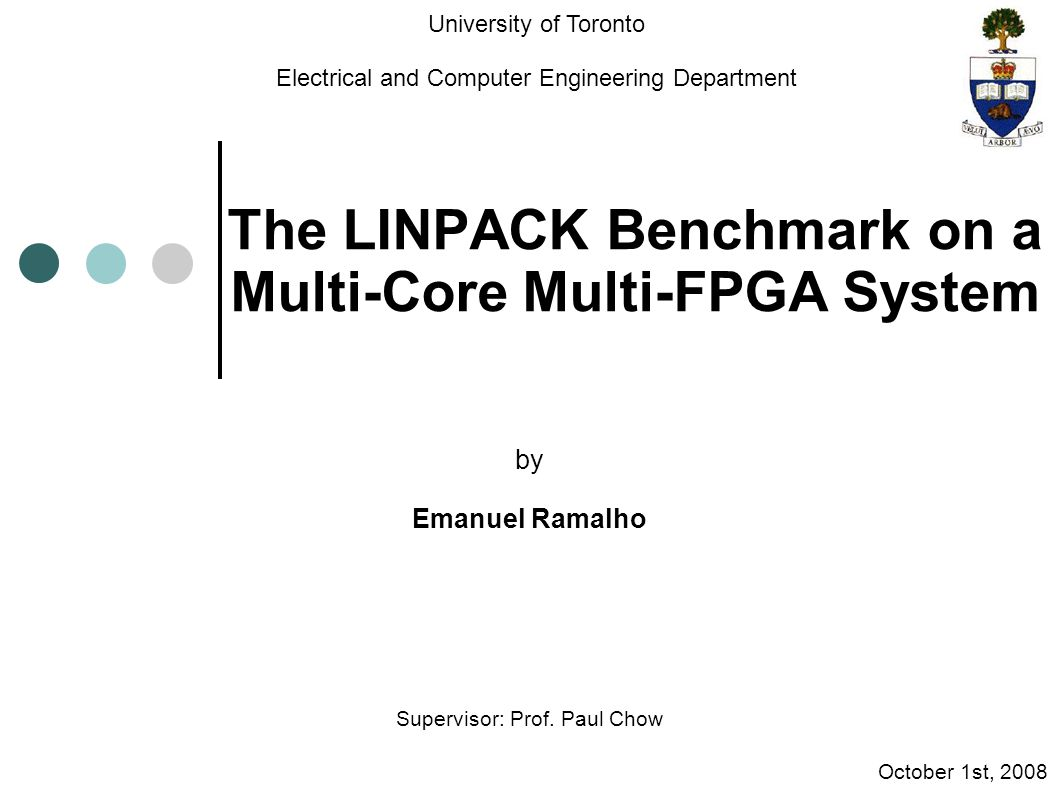 The LINPACK Benchmark on a Multi-Core Multi-FPGA System by Emanuel Ramalho Supervisor: Prof.