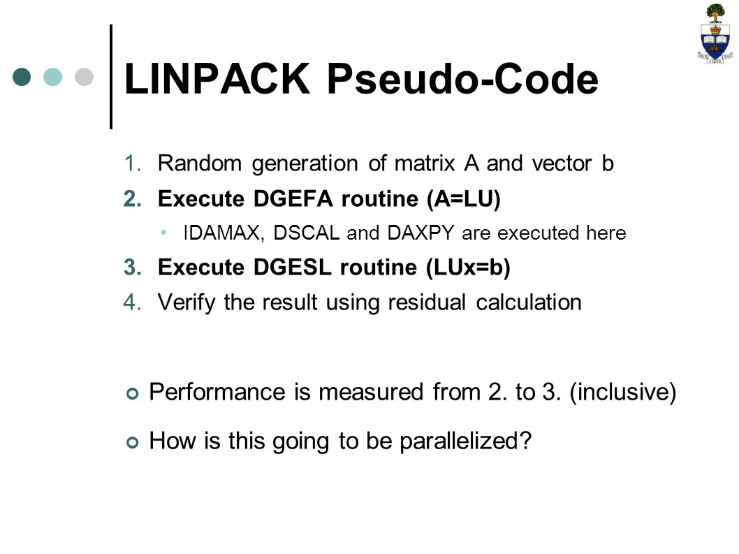 LINPACK Pseudo-Code 1. Random generation of matrix A and vector b 2.