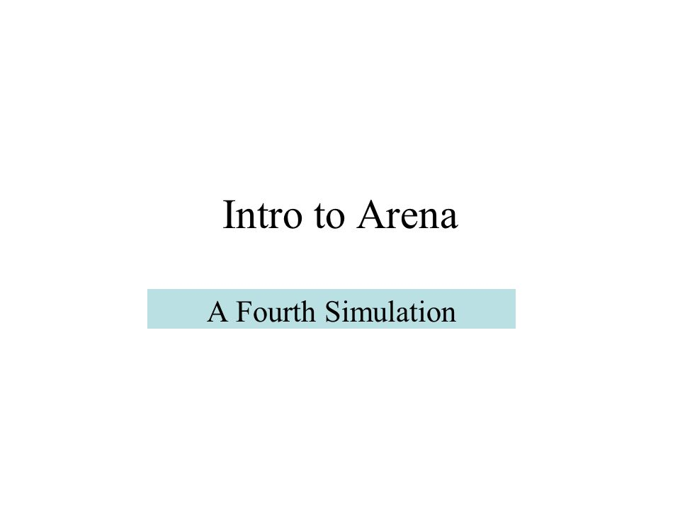 Intro to Arena A Fourth Simulation