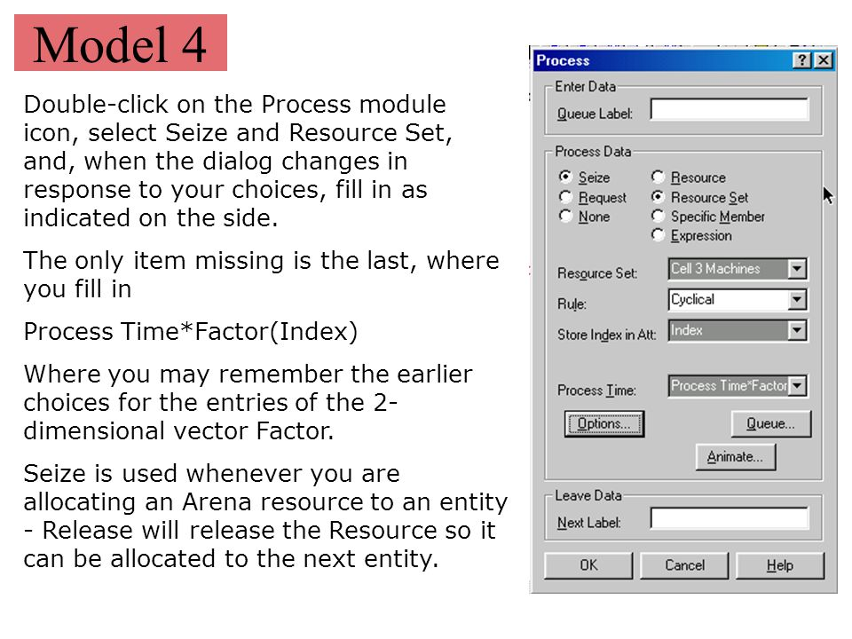 Model 4 Double-click on the Process module icon, select Seize and Resource Set, and, when the dialog changes in response to your choices, fill in as i