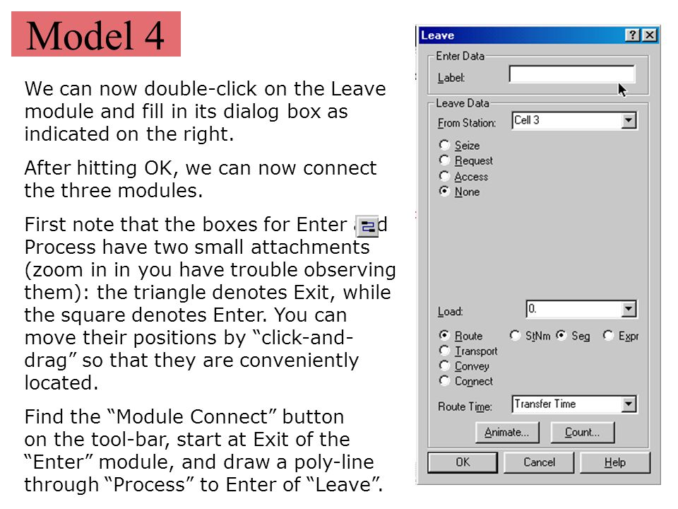 Model 4 We can now double-click on the Leave module and fill in its dialog box as indicated on the right. After hitting OK, we can now connect the thr
