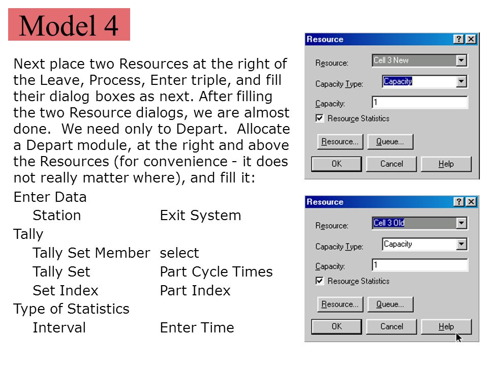 Model 4 Next place two Resources at the right of the Leave, Process, Enter triple, and fill their dialog boxes as next. After filling the two Resource