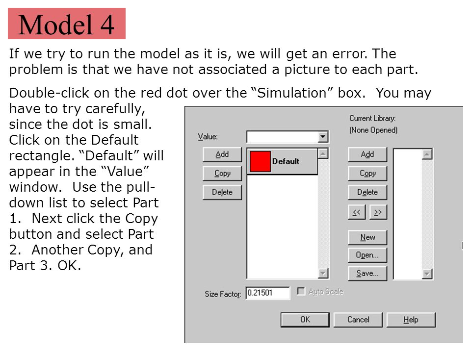 Model 4 If we try to run the model as it is, we will get an error. The problem is that we have not associated a picture to each part. Double-click on