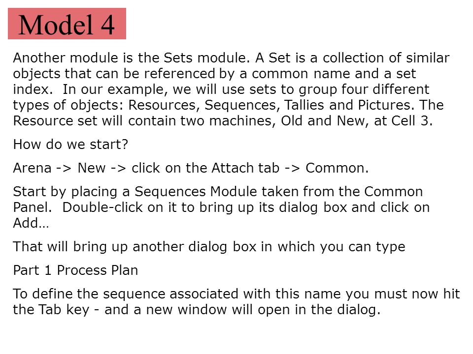 Model 4 Another module is the Sets module. A Set is a collection of similar objects that can be referenced by a common name and a set index. In our ex