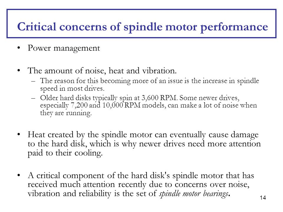 14 Critical concerns of spindle motor performance Power management The amount of noise, heat and vibration. –The reason for this becoming more of an i