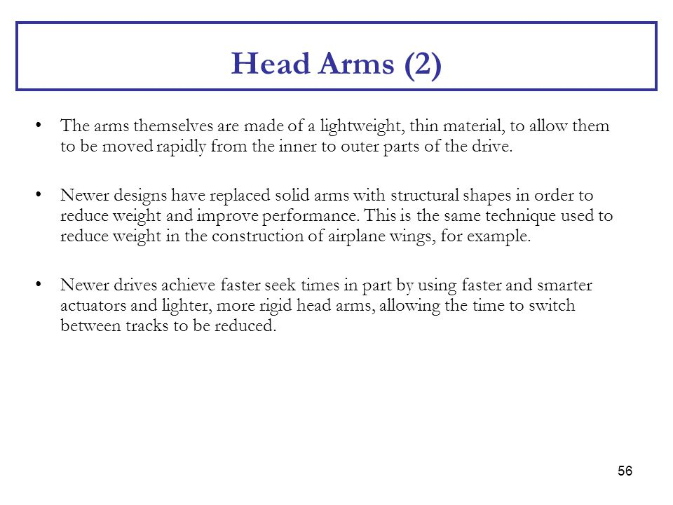 56 Head Arms (2) The arms themselves are made of a lightweight, thin material, to allow them to be moved rapidly from the inner to outer parts of the
