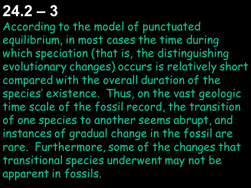 24.2 – 3 According to the model of punctuated equilibrium, in most cases the time during which speciation (that is, the distinguishing evolutionary ch