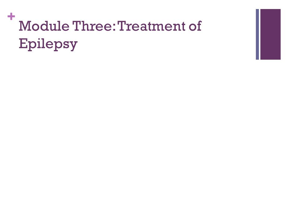 + Module Three: Treatment of Epilepsy