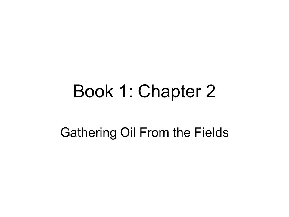 Book 1: Chapter 2 Gathering Oil From the Fields