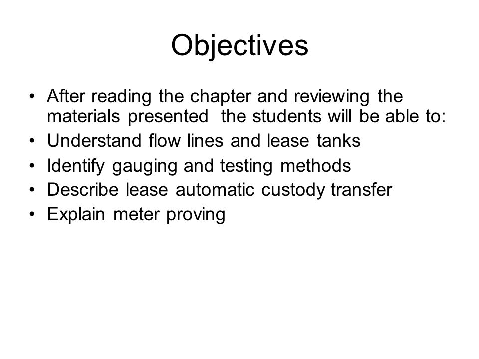 Objectives After reading the chapter and reviewing the materials presented the students will be able to: Understand flow lines and lease tanks Identif