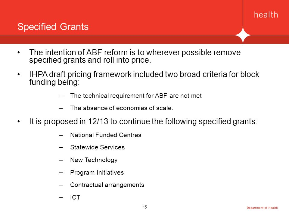 15 Specified Grants The intention of ABF reform is to wherever possible remove specified grants and roll into price.