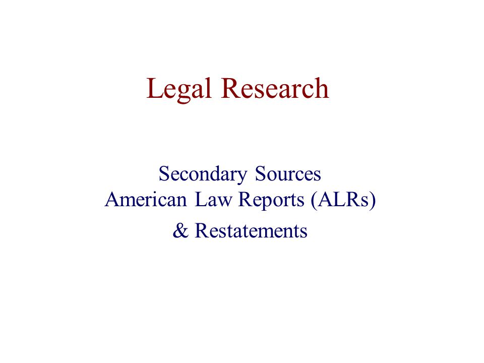 ALR's & Restatements 1.Today, topic turns back to secondary sources 2.Both ALR's & Restatements are secondary sources related to common law/case law research