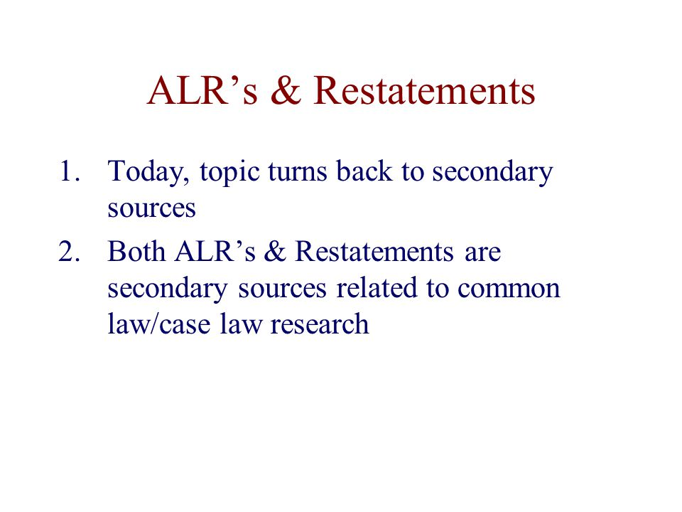 ALR History 1.Originally competitor to West's National Reporter System 2.First Published in 1919 3.Printed only selected leading cases 4.Added Annotations a.It is the annotations that are useful today