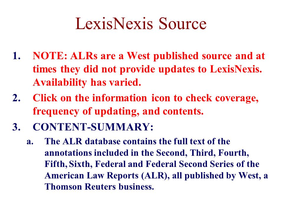 LexisNexis Source 1.NOTE: ALRs are a West published source and at times they did not provide updates to LexisNexis.