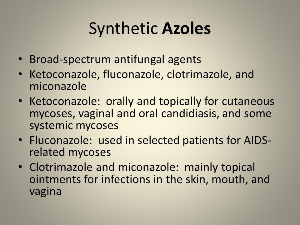 Synthetic Azoles Broad-spectrum antifungal agents Ketoconazole, fluconazole, clotrimazole, and miconazole Ketoconazole: orally and topically for cutan