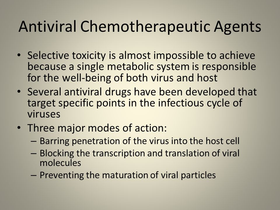 Antiviral Chemotherapeutic Agents Selective toxicity is almost impossible to achieve because a single metabolic system is responsible for the well-bei