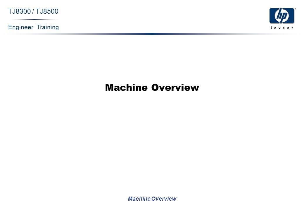 Engineer Training Machine Overview TJ8300 / TJ8500 Machine Overview