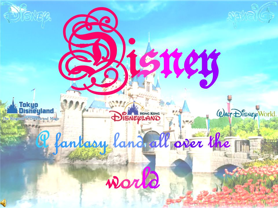 Disney A fantasy land all over the world