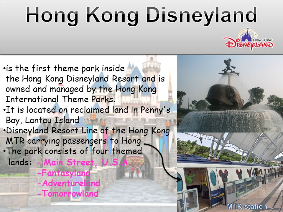 is the first theme park inside the Hong Kong Disneyland Resort and is owned and managed by the Hong Kong International Theme Parks.