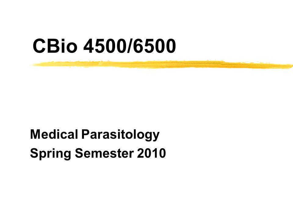 CBio 4500/6500 Medical Parasitology Spring Semester 2010
