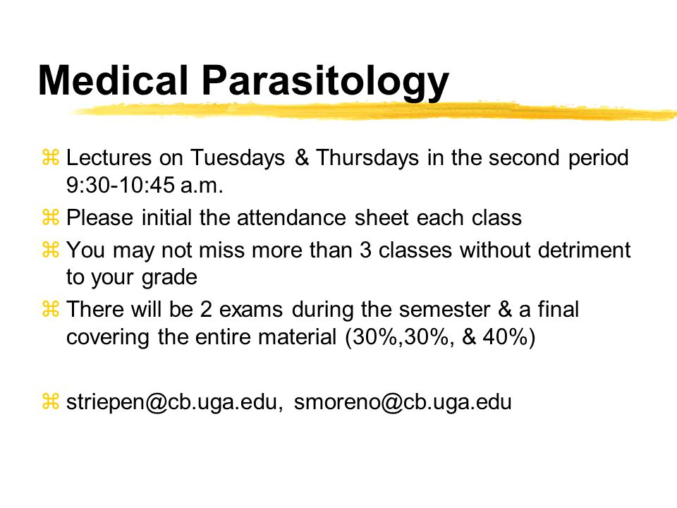 Medical Parasitology zLectures on Tuesdays & Thursdays in the second period 9:30-10:45 a.m. zPlease initial the attendance sheet each class zYou may n