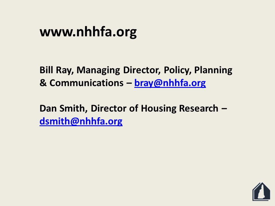www.nhhfa.org Bill Ray, Managing Director, Policy, Planning & Communications – bray@nhhfa.orgbray@nhhfa.org Dan Smith, Director of Housing Research – dsmith@nhhfa.org dsmith@nhhfa.org