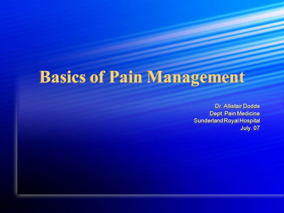 Basics of Pain Management Dr. Allistair Dodds Dept.