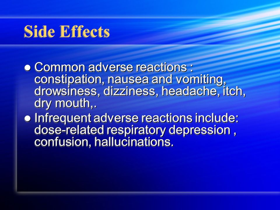 Side Effects Common adverse reactions : constipation, nausea and vomiting, drowsiness, dizziness, headache, itch, dry mouth,.