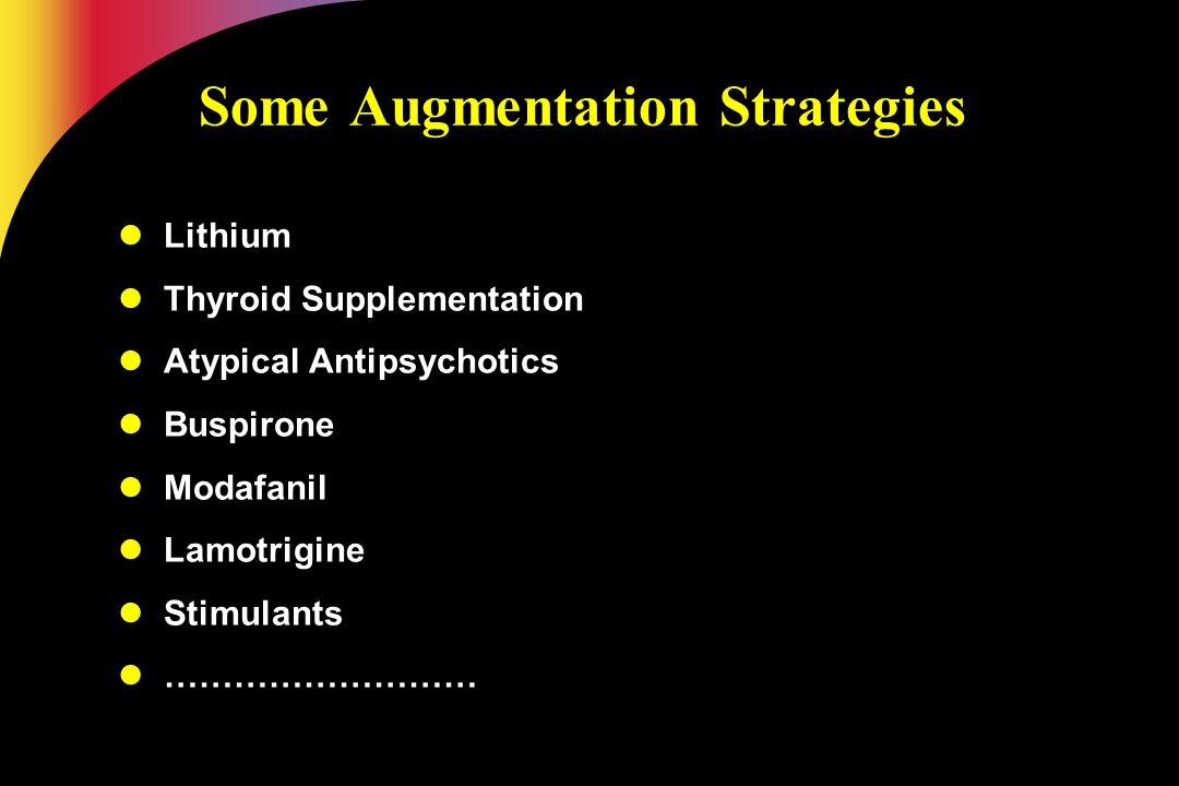 Some Augmentation Strategies Lithium Thyroid Supplementation Atypical Antipsychotics Buspirone Modafanil Lamotrigine Stimulants ………………………