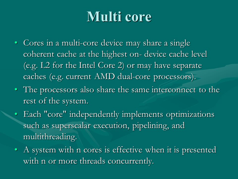 Multi core Cores in a multi-core device may share a single coherent cache at the highest on- device cache level (e.g.