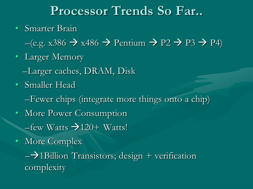 Processor Trends So Far.. Smarter BrainSmarter Brain –(e.g.