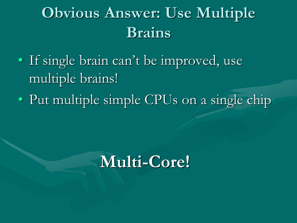 Obvious Answer: Use Multiple Brains If single brain can't be improved, use multiple brains!If single brain can't be improved, use multiple brains.