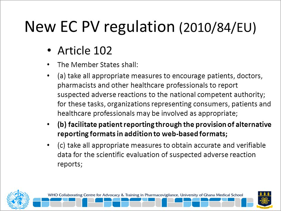 New EC PV regulation (2010/84/EU) Article 102 The Member States shall: (a) take all appropriate measures to encourage patients, doctors, pharmacists a
