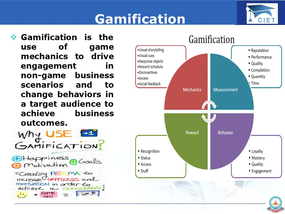 COMPANY LOGO Gamification  Gamification is the use of game mechanics to drive engagement in non-game business scenarios and to change behaviors in a target audience to achieve business outcomes.