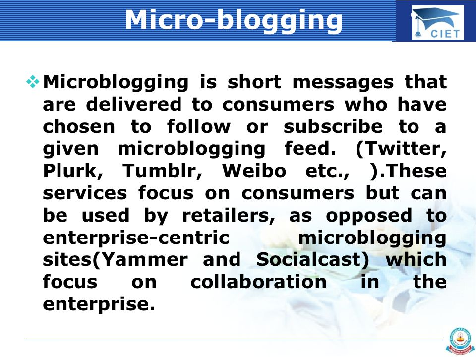 COMPANY LOGO Micro-blogging  Microblogging is short messages that are delivered to consumers who have chosen to follow or subscribe to a given microb