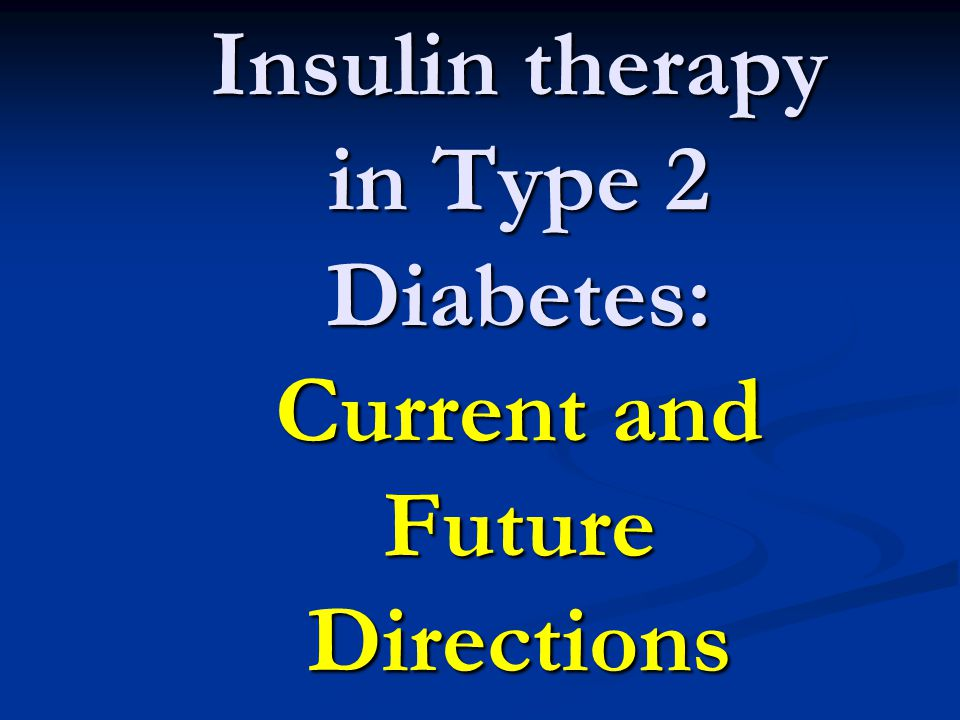 Insulin therapy in Type 2 Diabetes: Current and Future Directions
