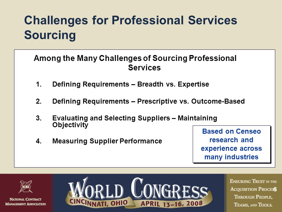 6 Challenges for Professional Services Sourcing Among the Many Challenges of Sourcing Professional Services 1.Defining Requirements – Breadth vs.