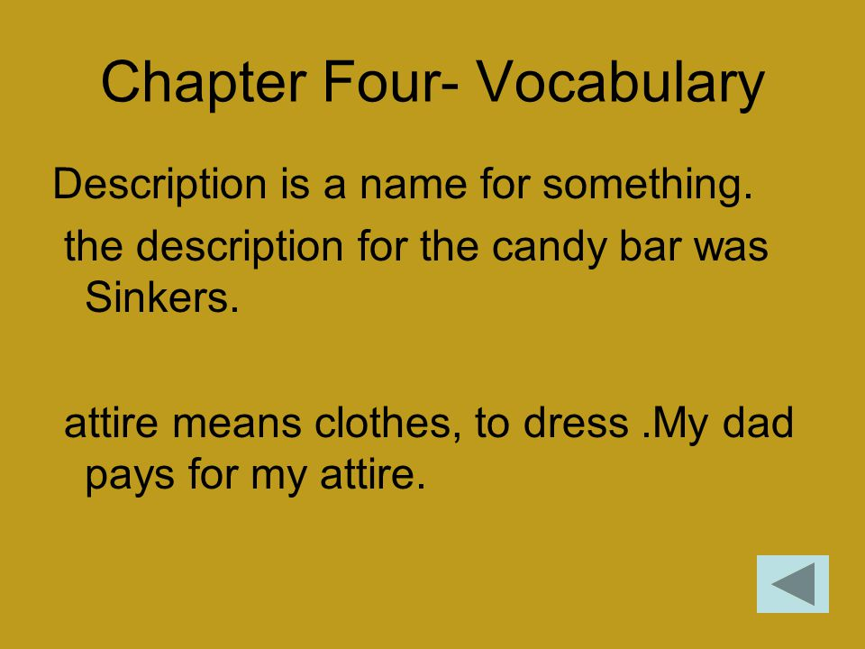 Chapter Four- Vocabulary Description is a name for something. the description for the candy bar was Sinkers. attire means clothes, to dress.My dad pay