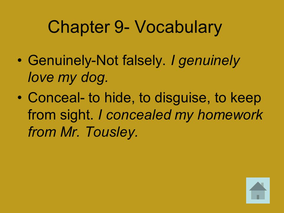 Chapter 9- Vocabulary Genuinely-Not falsely. I genuinely love my dog. Conceal- to hide, to disguise, to keep from sight. I concealed my homework from