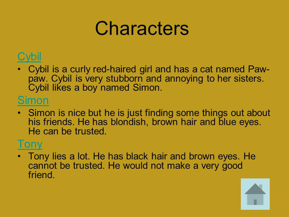 Characters Cybil Cybil is a curly red-haired girl and has a cat named Paw- paw. Cybil is very stubborn and annoying to her sisters. Cybil likes a boy