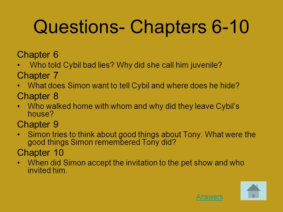 Questions- Chapters 6-10 Chapter 6 Who told Cybil bad lies? Why did she call him juvenile? Chapter 7 What does Simon want to tell Cybil and where does