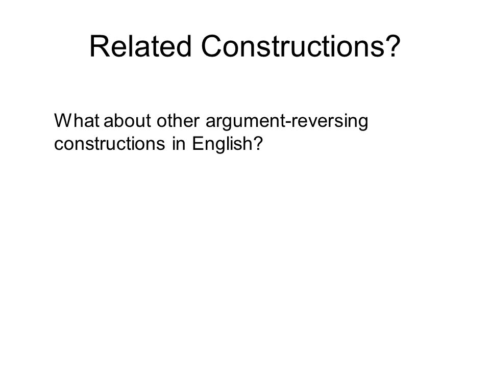 What about other argument-reversing constructions in English Related Constructions