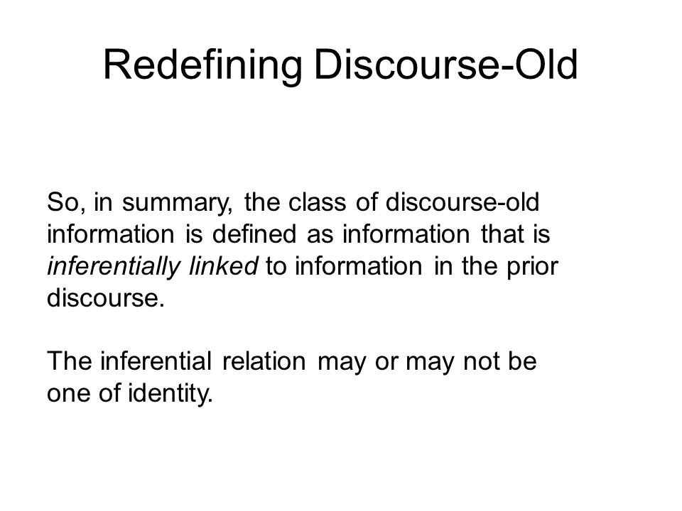 So, in summary, the class of discourse-old information is defined as information that is inferentially linked to information in the prior discourse.